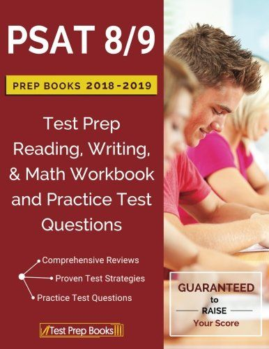 PSAT 8/9 Prep Books 2018 & 2019: Test Prep Reading, Writing, & Math Workbook and Practice Test Questions - PSAT 8/9 Prep Books 2018 & 2019: Test Prep Reading, Writing, & Math Workbook and Practice Test Questions Developed for test takers trying to achieve a passing score on the PSAT, this comprehensive study guide includes: •Quick Overview •Test-Taking Strategies •Introduction to the PSAT •Reading Tes...