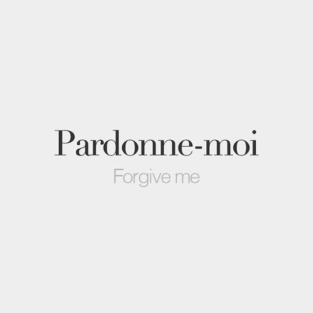Pardonne-moi | Forgive me | /paʁ.dɔn mwa/