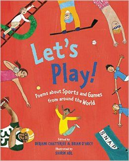 Grades 3-6 / Let's Play!: Poems About Sports and Games from Around the World by Debjani Chatterjee and Brian D'Arcy