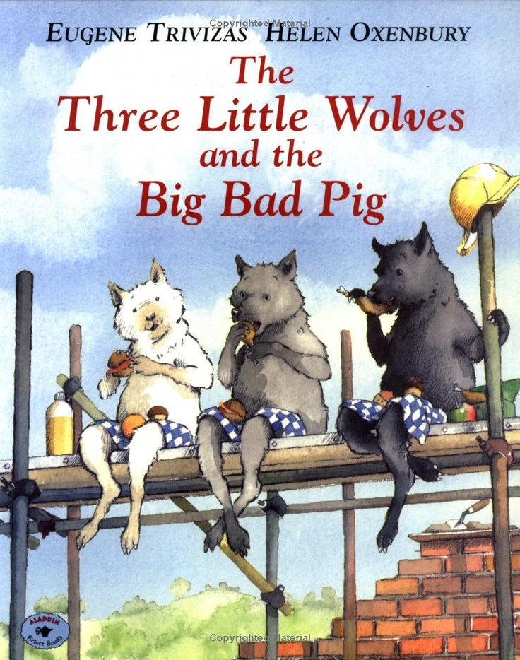 """The Three Little Wolves and the Big Bad Pig"" by Eugene Trivizas, Helen Oxenbury"