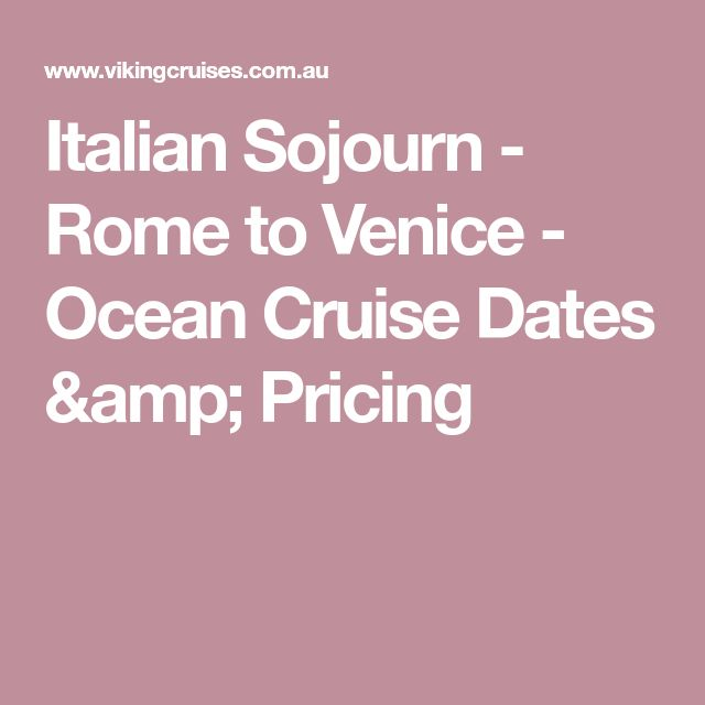 Italian Sojourn - Rome to Venice - Ocean Cruise Dates & Pricing