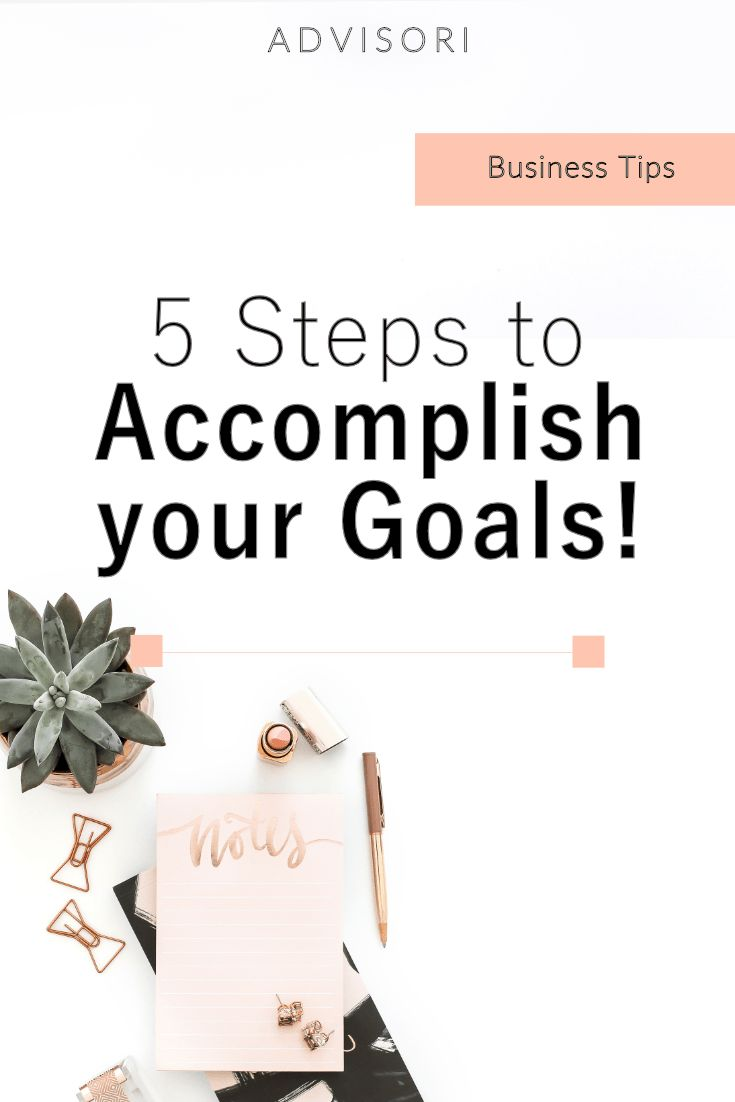 5 Steps to Accomplish your Goals!   Business Tips   Business Advice   Business Goals #goals #businesstips