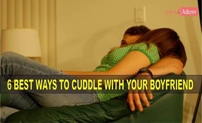 6 Best ways to Cuddle with Your Boyfriend