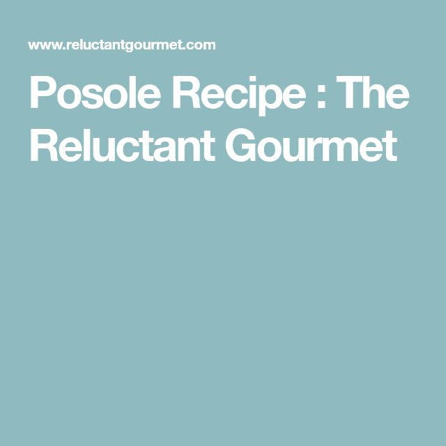 Posole Recipe : The Reluctant Gourmet