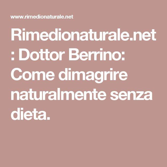 Rimedionaturale.net: Dottor Berrino: Come dimagrire naturalmente senza dieta.