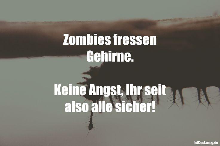 Zombies fressen Gehirne. Keine Angst, Ihr seit also alle sicher! ... gefunden auf https://www.istdaslustig.de/spruch/3101 #lustig #sprüche #fun #spass