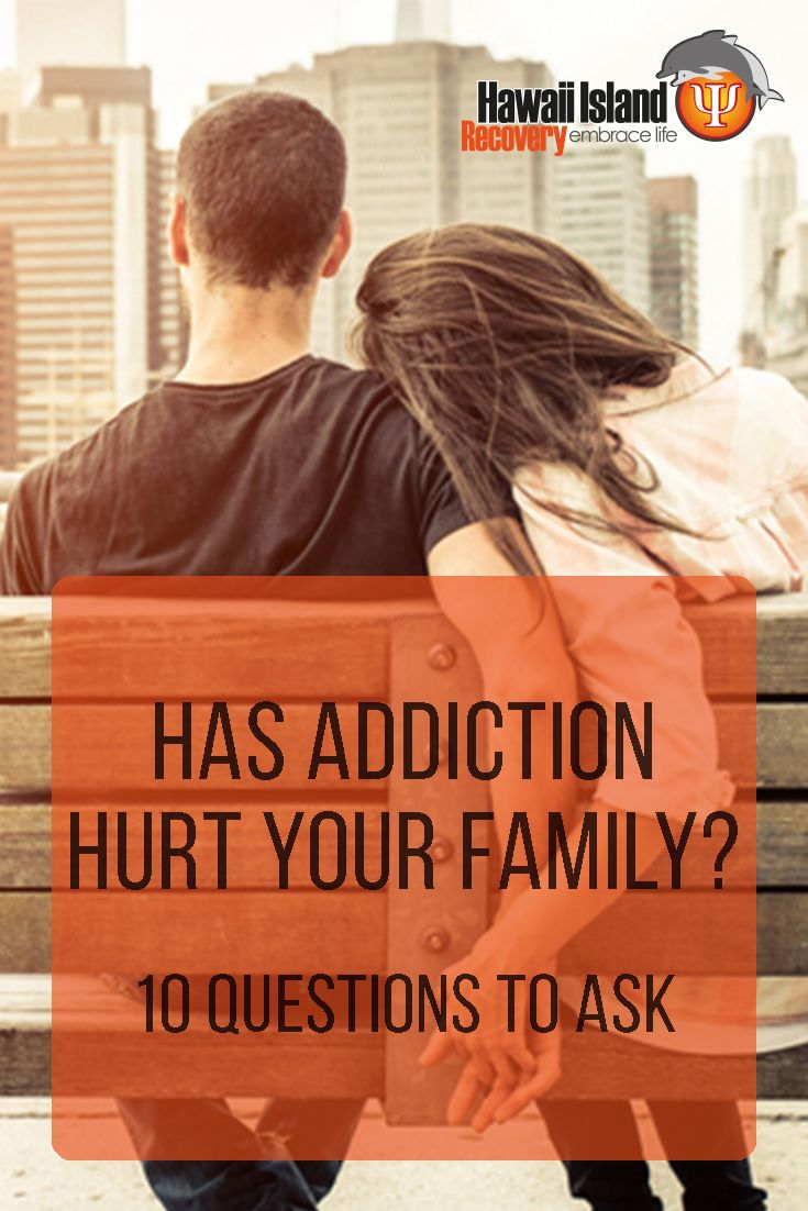 Has Addiction Hurt Your Family? 10 Questions to Ask | #addiction #recovery #drugrehab #alcoholabuse #hawaii