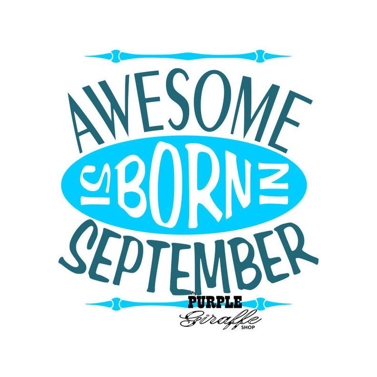 A personal favorite from my Etsy shop https://www.etsy.com/listing/471953839/september-birthday-svg-awesome-is-born