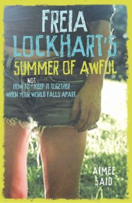Freia Lockhart's summer of awful  by Said, Aimee .  Walker, 2013