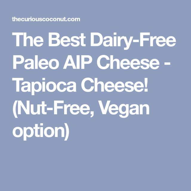 The Best Dairy-Free Paleo AIP Cheese - Tapioca Cheese! (Nut-Free, Vegan option)