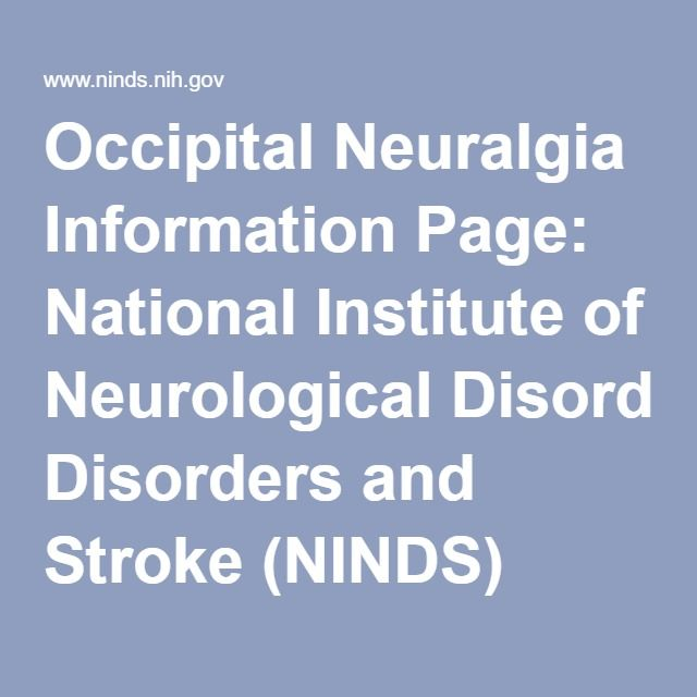 Occipital Neuralgia Information Page: National Institute of Neurological Disorders and Stroke (NINDS)