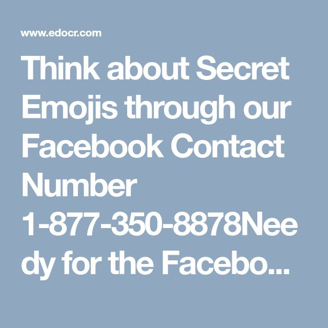 Think about Secret Emojis through our Facebook Contact Number 1-877-350-8878Needy for the Facebook Recovery password help finding the Facebook password reset/ Recover Facebook password you can just explore here and call on this given toll free 1-877-350-8878  number for your Facebook Contact Number problems. Please visit: http://www.monktech.net/facebook-customer-support-phone-number.html