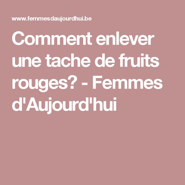 Comment enlever une tache de fruits rouges? - Femmes d'Aujourd'hui
