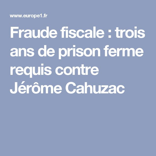 Fraude fiscale : trois ans de prison ferme requis contre Jérôme Cahuzac