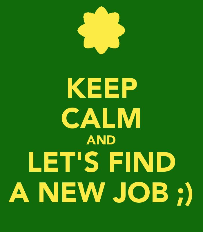KEEP CALM AND LET'S FIND A NEW JOB ;) | Happy Thoughts | Pinterest
