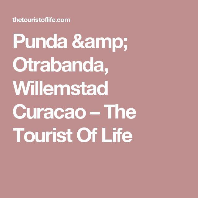 Punda & Otrabanda, Willemstad Curacao – The Tourist Of Life