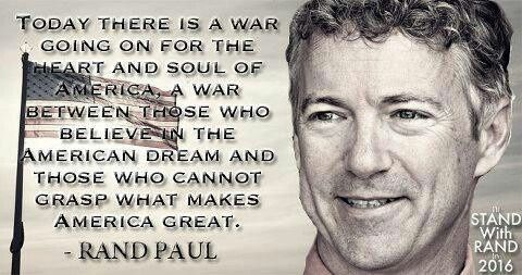 """Today there is a war going on for the heart and soul of America, a war between those who believe in the American Dream and those who cannot grasp what makes America great."" ~ Rand Paul"