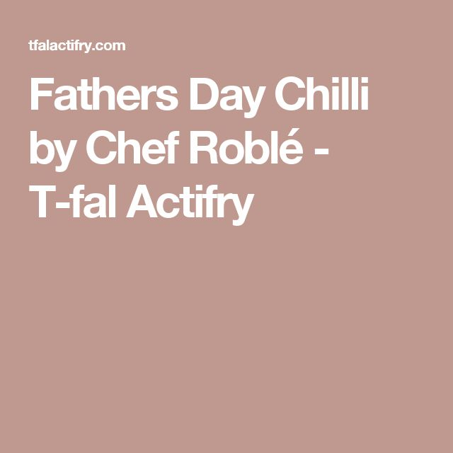 Fathers Day Chilli by Chef Roblé - T-fal Actifry