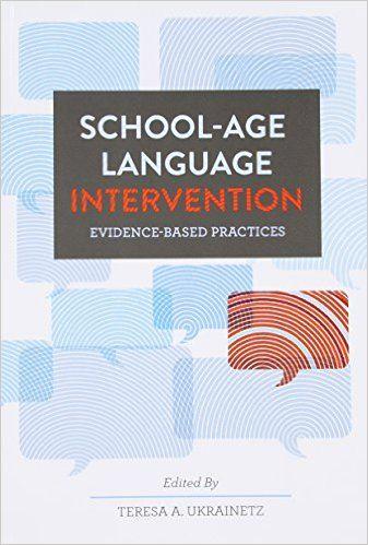 School-age Language Intervention: Evidence-based Practices: Teresa A. Ukrainetz: 9781416405955: Amazon.com: Books