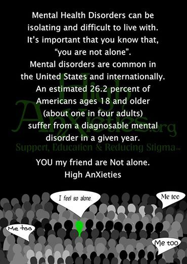 You are not alone. 1 in 4 adults suffer from a diagnosable mental disorder in a given year. Increase mental health awareness and education. End the stigma.