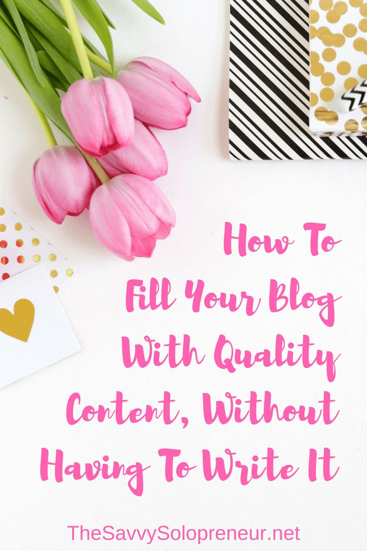 How To Fill Your Blog With Quality Content, Without Having To Write It