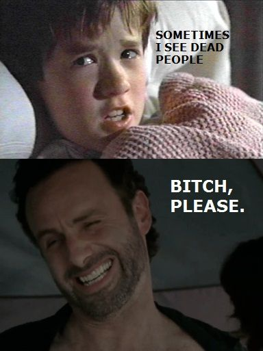 IT'S FUNNY CAUSE, well, 98% of the population is dead. in the walking dead.