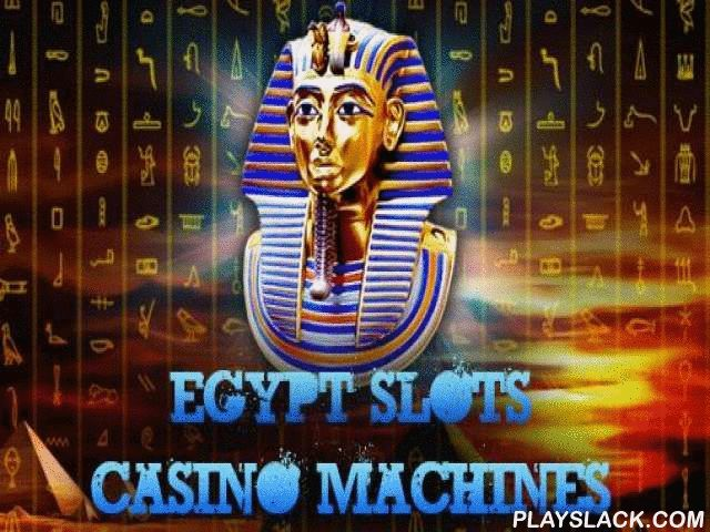 Egypt Slots Casino Machines  Android Game - playslack.com , attempt to become affluent than the pharaoh by winning the stake on casino slots. roll the wheel and get winning collections and bonus plays. Visit indulgence casino in the medieval Egyptian style. roll the wheels of slot machines and attempt to get a collection of the same signals. Place your bets and see whether fortune is approving to you.