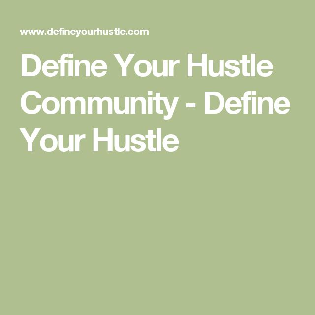 Define Your Hustle Community - Define Your Hustle