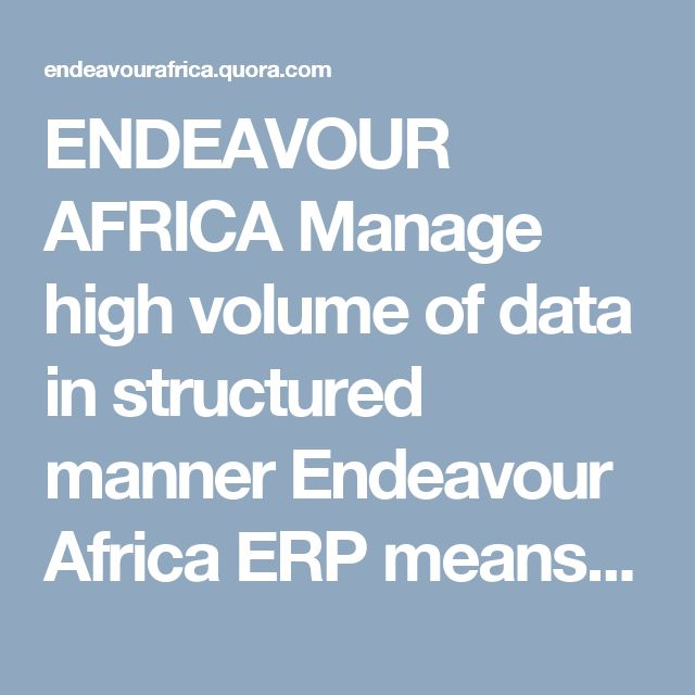 ENDEAVOUR AFRICA Manage high volume of data in structured manner Endeavour Africa ERP means Enterprise Resource Planning. ERP software has capabilities of providing automation facilities.