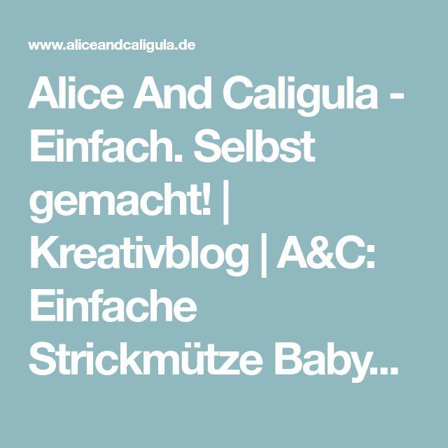 Alice And Caligula - Einfach. Selbst gemacht! | Kreativblog | A&C: Einfache Strickmütze Babys mini