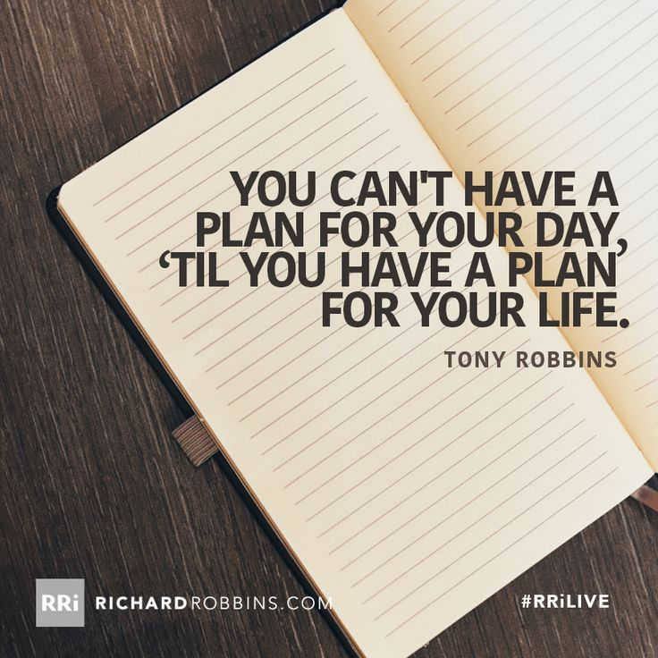 You can't have a plan for your day, 'til you have a plan for your life. #RRiLIVE www.richardrobbins.com