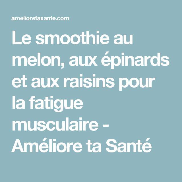 Le smoothie au melon, aux épinards et aux raisins pour la fatigue musculaire - Améliore ta Santé