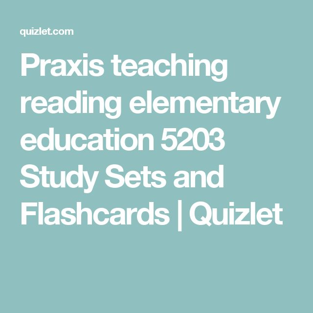 Praxis Teaching Reading Elementary Education 5203 Study Sets And