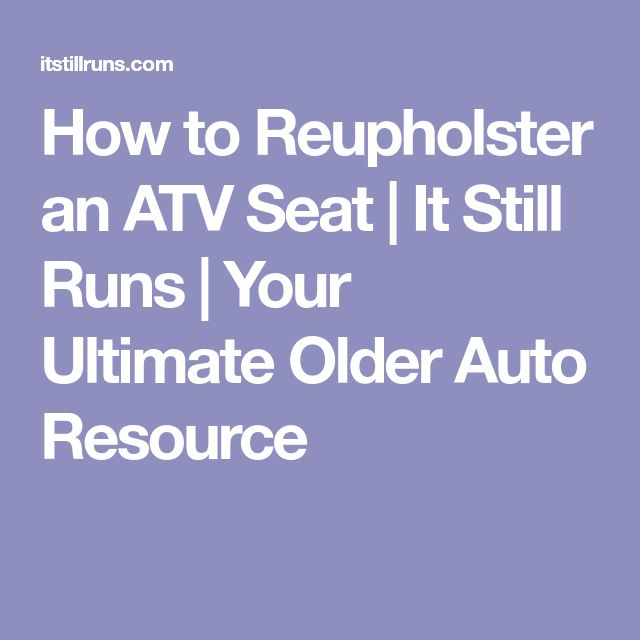 How to Reupholster an ATV Seat | It Still Runs | Your Ultimate Older Auto Resource