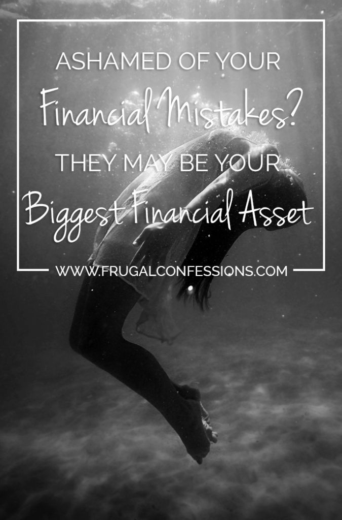It's so easy to feel ashamed of some of our biggest financial mistakes. Here's why they may actually be our biggest financial assets.   http://www.frugalconfessions.com/debt/ashamed-of-your-financial-mistakes-heres-why-they-may-be-your-biggest-financial-asset.php