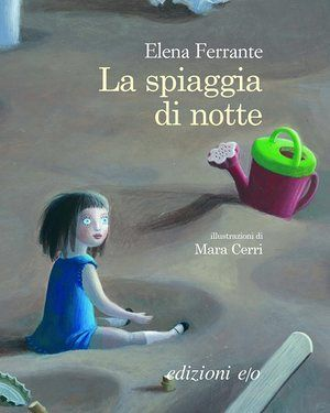 Elena Ferrante's children's book 'La Spiaggia di notte', which will be translated into English.