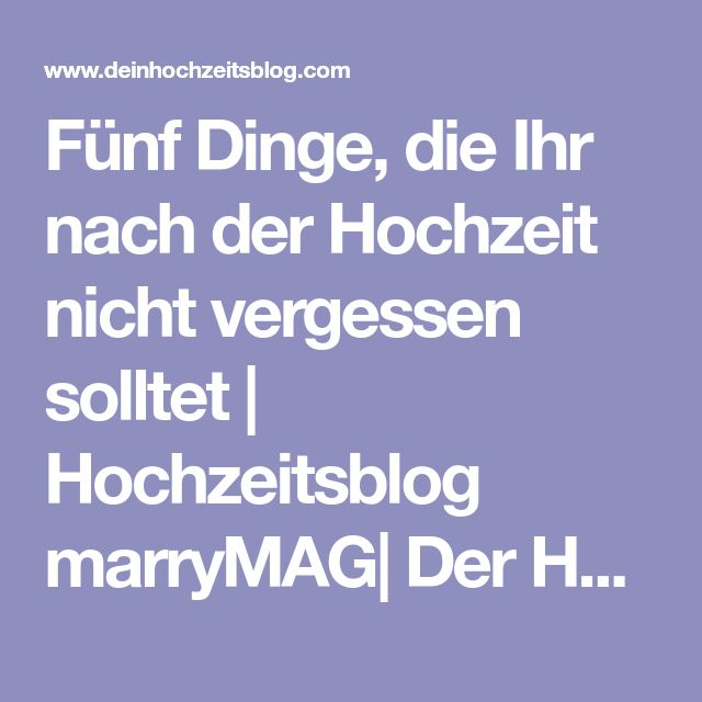 Fünf Dinge, die Ihr nach der Hochzeit nicht vergessen solltet | Hochzeitsblog marryMAG| Der Hochzeitsblog