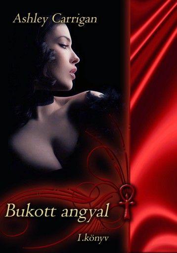 Ashley Carrigan - Bukott angyal  Morwen sorozat első rész Elérhető e-book és nyomtatott könyv formátumban itt. http://publioboox.com/ashleycarrigan