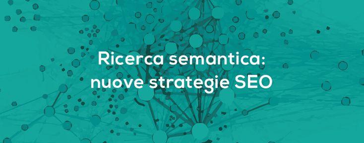 Si evolve il comportamento di ricerca e si affina la ricerca semantica. Cosa cambia a livello SEO? Quali strategie SEO possiamo adottare?