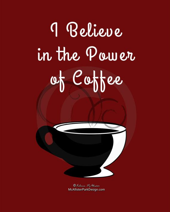 I Believe in the Power of coffee