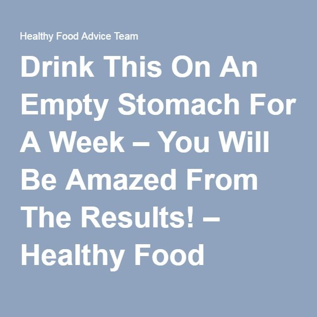 Drink This On An Empty Stomach For A Week – You Will Be Amazed From The Results! – Healthy Food Advice Team