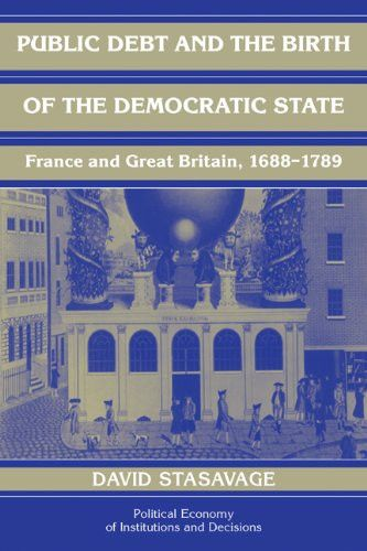 Public Debt and the Birth of the Democratic State: France and Great Britain 1688-1789 (Political Economy of Institutions and Decisions)