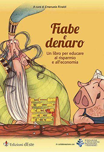 Fiabe e Denaro: Un libro per educare al risparmio e all'economia