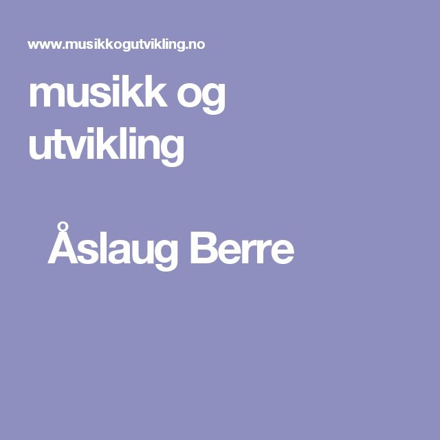 musikk og utvikling Åslaug Berre