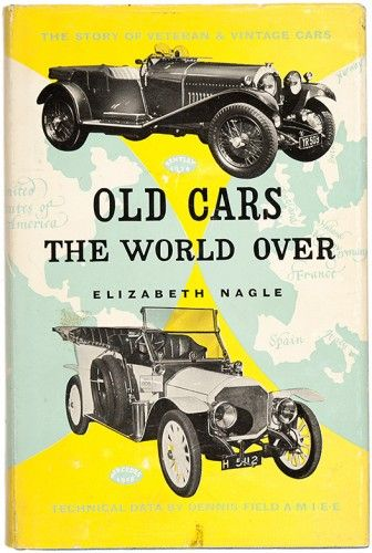 NAGLE, Elizabeth. Old Cars the World Over.  Arco Publications Ltd., 1958. #motoring #vintage