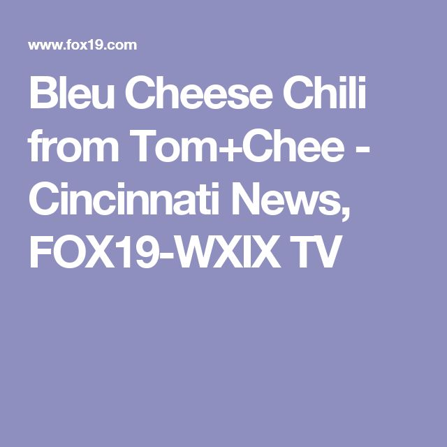 Bleu Cheese Chili from Tom+Chee - Cincinnati News, FOX19-WXIX TV