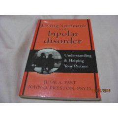 # Loving someone with Bipolar Disorder.. Julie A Fast /John D Preston PSYD