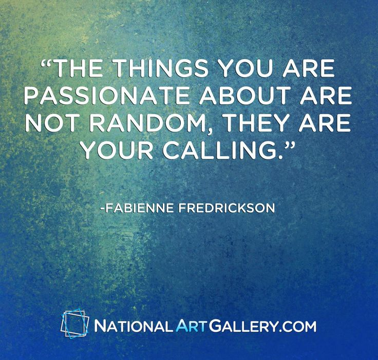 """""""The things you are passionate about are not random, they are your calling."""" #art #artwork #passion #inspiration #painting"""