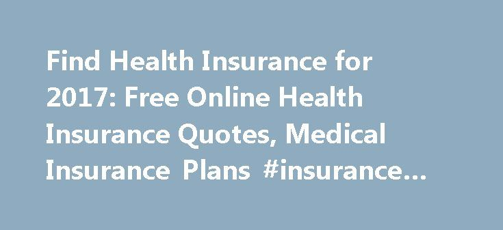 Find Health Insurance for 2017: Free Online Health Insurance Quotes, Medical Insurance Plans #insurance #costs http://jamaica.nef2.com/find-health-insurance-for-2017-free-online-health-insurance-quotes-medical-insurance-plans-insurance-costs/  # Cut your Health Insurance costs in half! What is Short Term Health Insurance? Short Term Health Insurance is major medical insurance. Whether you need coverage during a transition or gap between insurance or if you are looking for a solution outside…