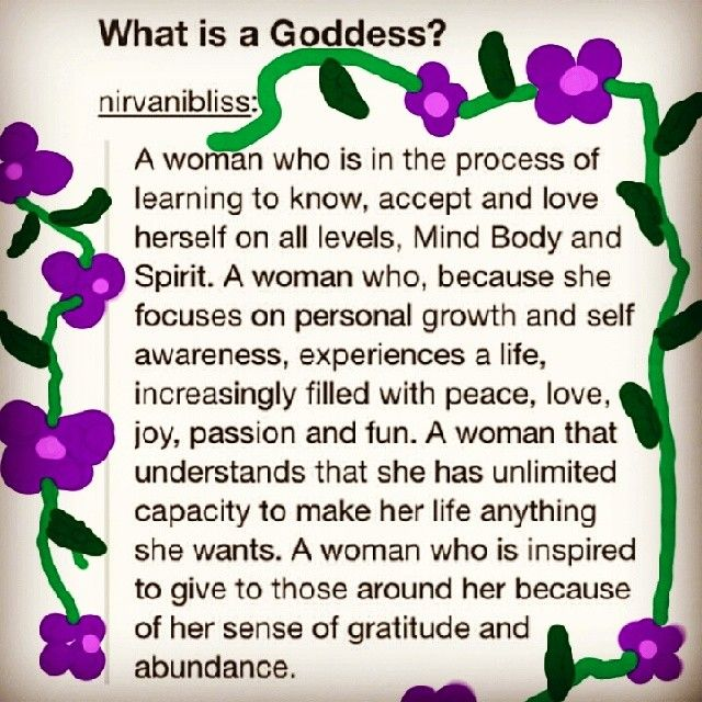 What is a #Goddess?! You, my fellow sister of unlimited capacity, are a GODDESS! #ediblegoddess